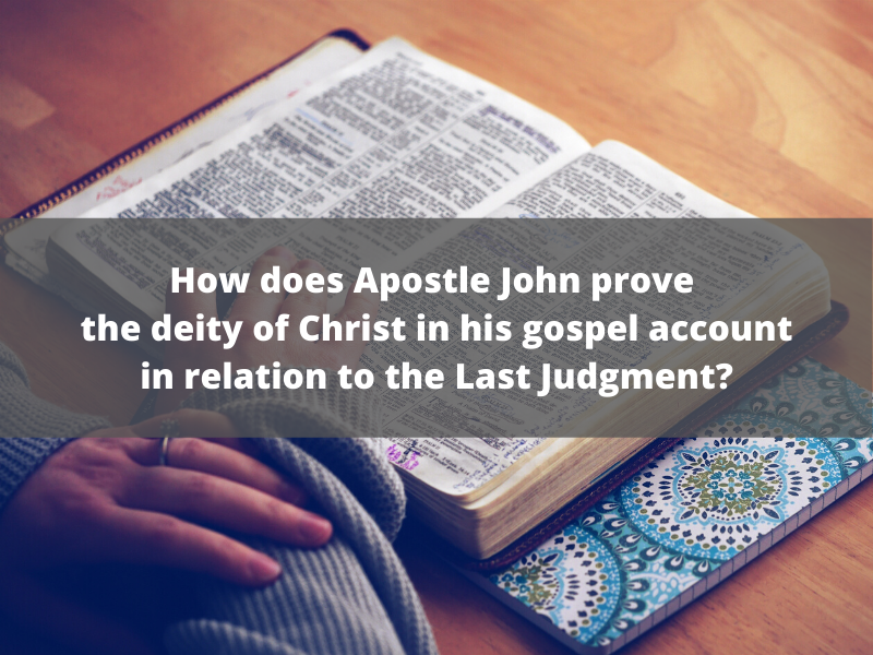How does Apostle John prove the deity of Christ in his gospel account in relation to the Last Judgment? 26