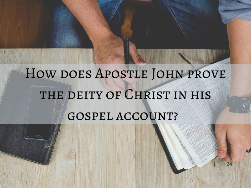 How does Apostle John prove the deity of Christ in his gospel account? Part 3 (24)