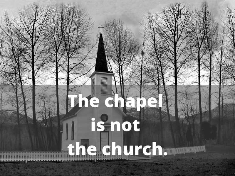 What? The chapel is not the church? (15)