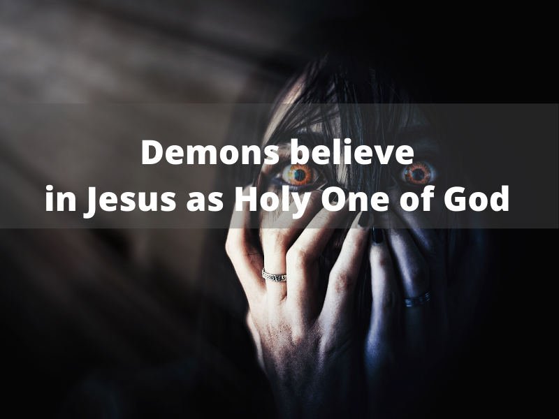 Demons believe in Jesus as the Holy One of God (18)