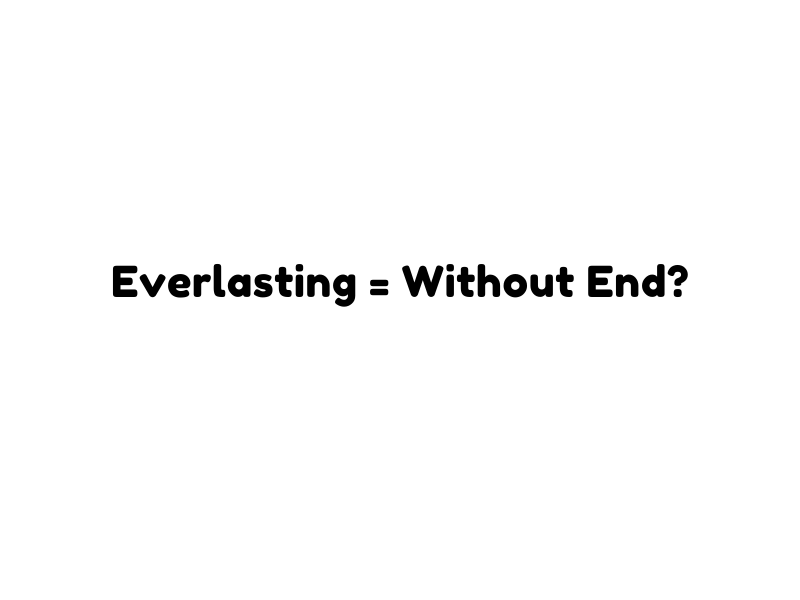 """Does """"Everlasting"""" mean """"Without End""""? (4)"""
