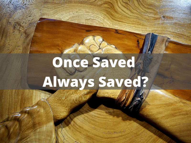 Once Saved, Always Saved? (10)